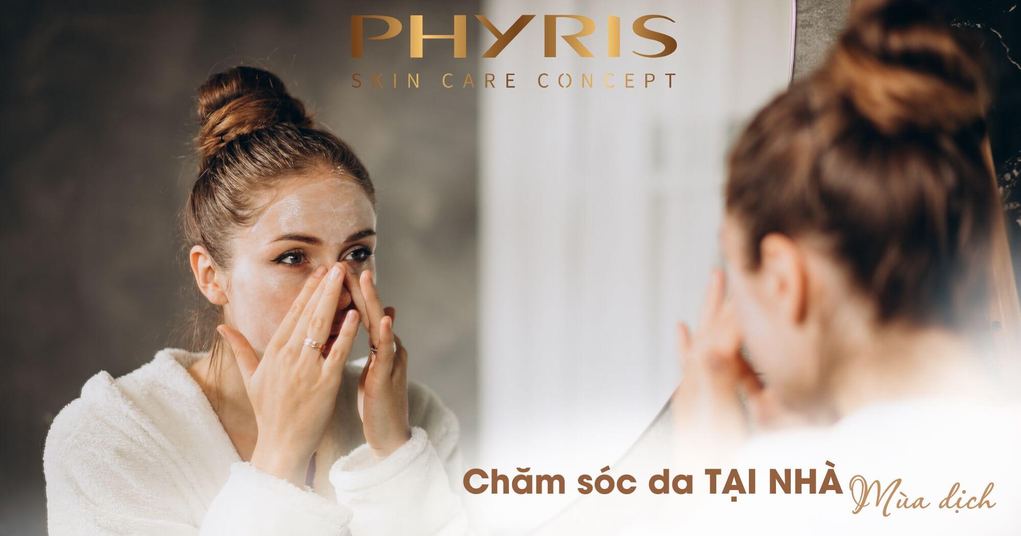 Lựa chọn các sản phẩm chăm sóc da hiệu quả tại nhà trong mùa dịch từ PHYRIS.